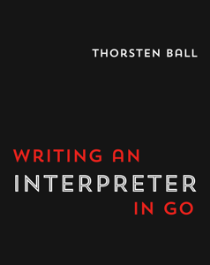Cover for Writing An Interpreter In Go